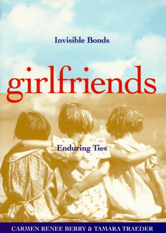 Girlfriends: Invisible Bonds, Enduring Ties 9781885171085