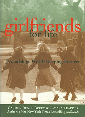 Girlfriends for Life: Friendships Worth Keeping Forever 9781885171320