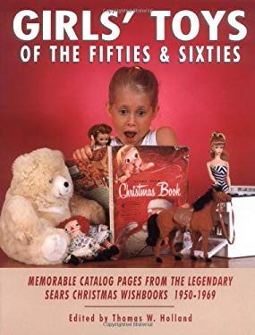 Girls' Toys of the Fifties and Sixties: Memorable Catalog Pages Form the Legendary Sears Christmas Wishbooks of the 1950's and 1960's 9781887790024