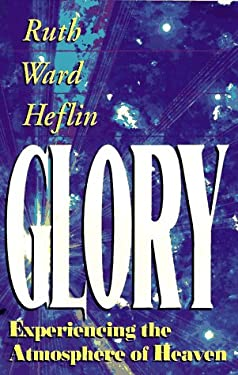 Glory: Experiencing the Atmosphere of Heaven 9781884369001
