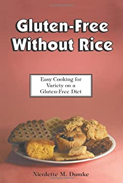 Gluten-Free Without Rice: Easy Cooking for Variety on a Gluten-Free Diet 9781887624152