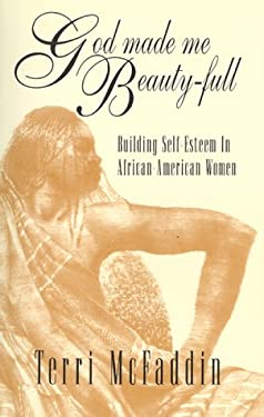 God Made Me Beauty-Full: Building Self-Esteem in African-American Women 9781884743054