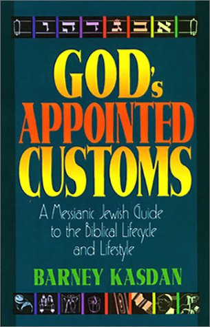 God's Appointed Customs: A Messianic Jewish Guide to the Biblical Lifecycle and Lifestyle 9781880226636