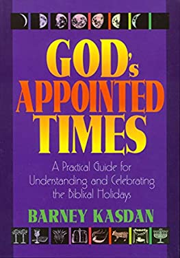 God's Appointed Times: A Practical Guide for Understanding and Celebrating the Biblical Holy Days 9781880226353