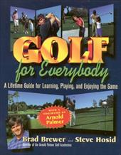Golf for Everybody: A Lifetime Guide for Learning, Playing and Enjoying Golf