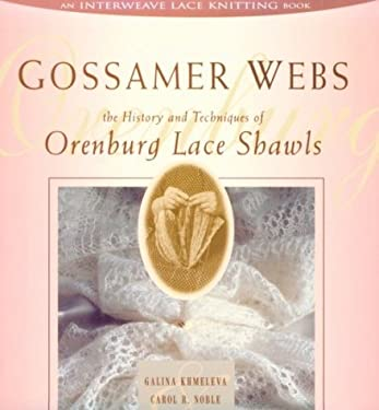 Gossamer Webs: The History and Techniques of Orenburg Lace Shawls 9781883010416