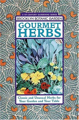 Gourmet Herbs: Classic and Unusual Herbs for Your Garden and Your Table 9781889538211