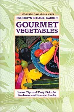 Gourmet Vegetables: Smart Tips and Tasty Picks for Gardeners and Gourmet Cooks 9781889538518