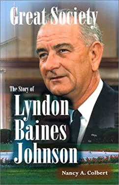 Great Society: The Story of Lyndon Baines Johnson 9781883846848