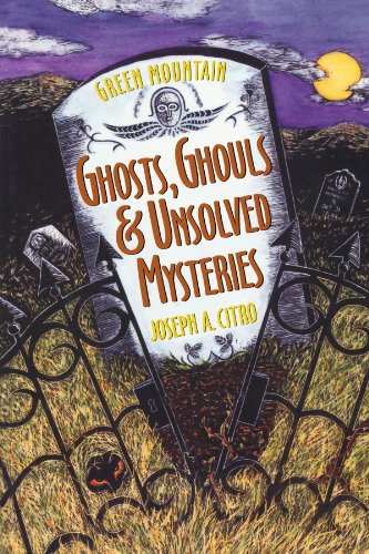 Green Mountain Ghosts, Ghouls & Unsolved Mysteries 9781881527503