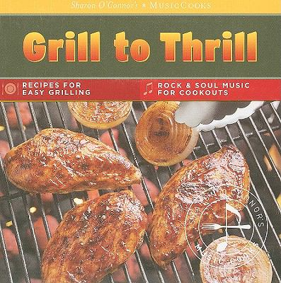 Grill to Thrill: Recipes for Easy Grilling, Rock & Soul Music for Cookouts [With CD (Audio) and Easel] 9781883914653