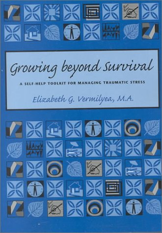 Growing Beyond Survival: A Self-Help Toolkit for Managing Traumatic Stress 9781886968097