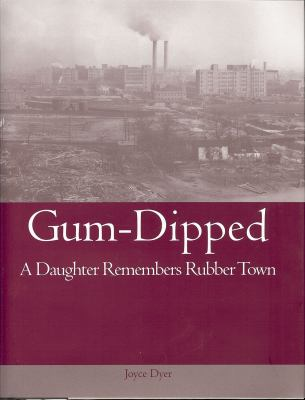 Gum-Dipped: A Daughter Remembers Rubber Town 9781884836992