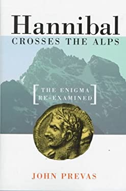 Hannibal Crossing the Alps: The Enigma Re-Examined 9781885119483