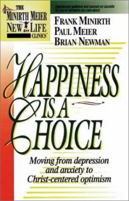 Happiness is a Choice: Moving from Depression and Anxiety to Christ-Centered Optimism 9781886463059
