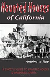 Haunted Houses of California: A Ghostly Guide to Haunted Houses & Wandering Spirits 7672426