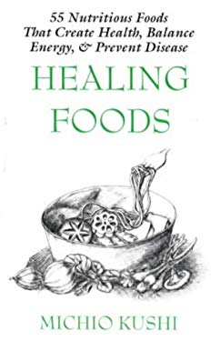 Healing Foods: 55 Nutritious Foods & Recipes That Create Health, Balance Energy, & Prevent Disease 9781882984312