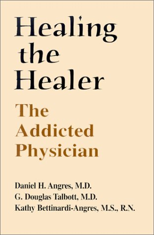 Healing the Healer: The Addicted Physician 9781887841498