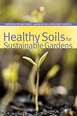 Healthy Soils for Sustainable Gardens 9781889538464