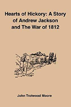 Hearts of Hickory: A Story of Andrew Jackson and the War of 1812 9781885529701