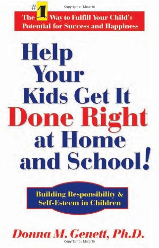 Help Your Kids Get It Done Right at Home and School!: Building Responsibility & Self-Esteem in Children 9781884956454