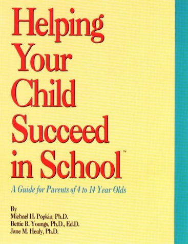 Helping Your Child Succeed in School: A Guide for Parents of 4 to 14 Years Old 9781880283158