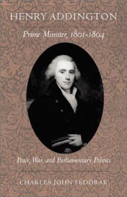 Henry Addington: Prime Minister, 1801-1804 9781884836831