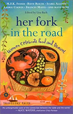 Her Fork in the Road: Women Celebrate Food and Travel 9781885211712