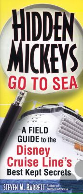 Hidden Mickeys Go to Sea: A Field Guide to the Disney Cruise Line's Best Kept Secrets 9781887140898