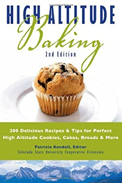 High Altitude Baking: 200 Delicious Recipes & Tips for Perfect High Altitude Cookies, Cakes, Breads & More 9781889593159