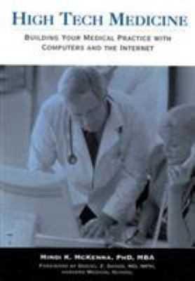 High Tech Medicine:: Building Your Medical Practice with Computers and the Internet 9781886761308