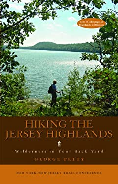Hiking the Jersey Highlands: Wilderness in Your Back Yard 9781880775493