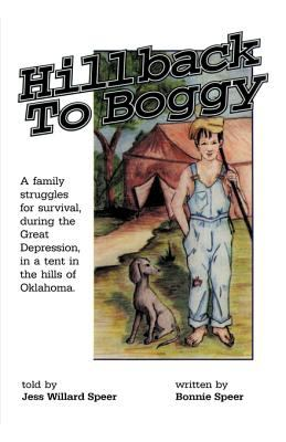 Hillback to Boggy: A Family Struggles for Survival, During the Great Depression, in a Tent in the Hills of Oklahoma 9781889683140
