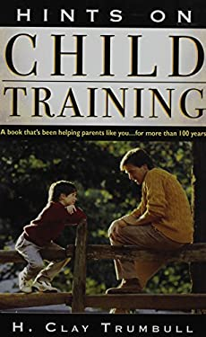 Hints on Child Training: A Book That's Been Helping Parents Like Your...for More Than 100 Years