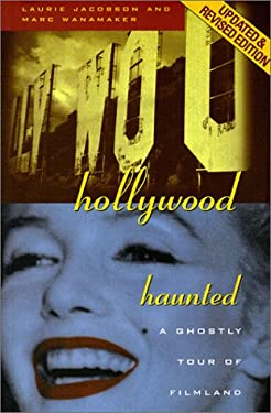 Hollywood Haunted: A Ghostly Tour of Filmland 9781883318123
