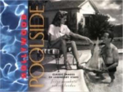 Hollywood Poolside: Classic Images of Legendary Stars 9781883318192