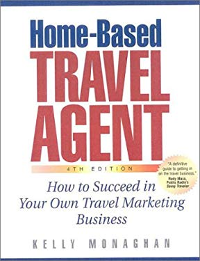 Home-Based Travel Agent: How to Succeed in Your Own Travel Marketing Business 9781887140355