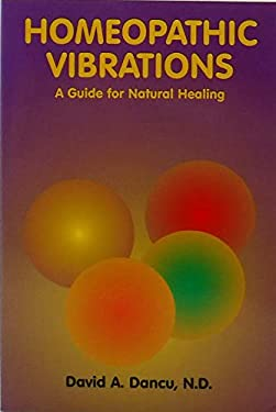 Homeopathic Vibrations: A Guide for Natural Healing 9781888604016