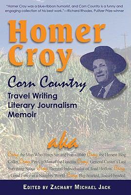 Homer Croy: Corn Country Travel Writing Literary Journalism Memoir 9781888160741