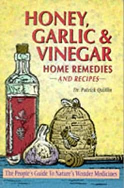 Honey, Garlic and Vinegar: Home Remedies and Recipes 9781886898035