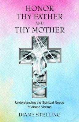 Honor Thy Father and Thy Mother: Understanding the Spiritual Needs of Abuse Victims 9781880292907