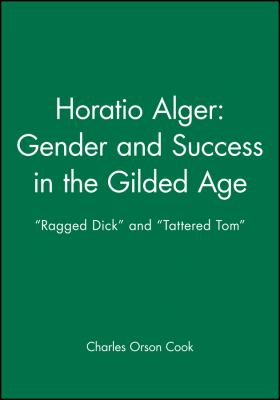 Horatio Alger: Gender and Success in the Gilded Age:
