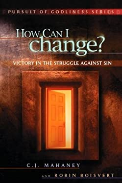 How Can I Change?: Victory in the Struggle Against Sin 9781881039037