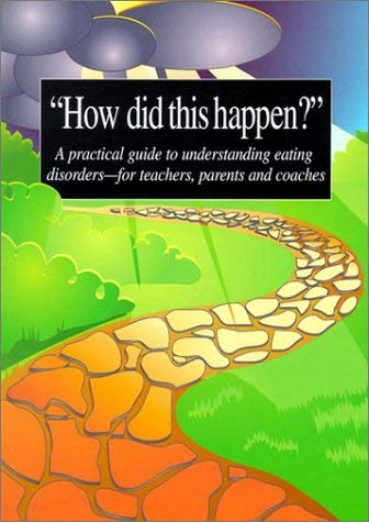 How Did This Happen? A Practical Guide to Understanding Eating Disorders - for Coaches, Parents and Teachers 9781884153198