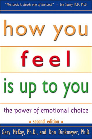 How You Feel Is Up to You: The Power of Emotional Choice 9781886230507