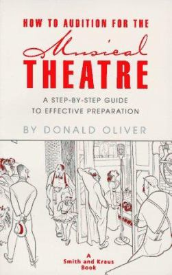 How to Audition for Musical Theatre: A Step-By-Step Guide to Effective Preparation 9781880399583