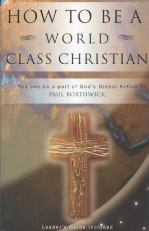 How to Be a World Class Christian: You Can Be a Part of God's Global Action 9781884543227