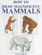 How to Draw Magnificent Mammals 9781887627061