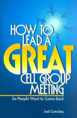 How to Lead a Great Cell Group Meeting...: ...So People Want to Come Back