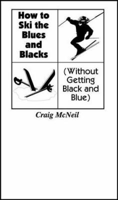 How to Ski the Blues and Blacks: Without Getting Black and Blue 9781889796086
